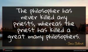 Denis Diderot quote : The philosopher has never ...