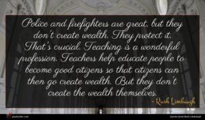 Rush Limbaugh quote : Police and firefighters are ...