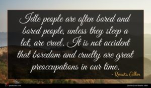 Renata Adler quote : Idle people are often ...