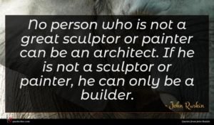 John Ruskin quote : No person who is ...