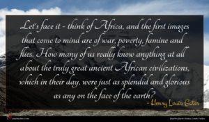 Henry Louis Gates quote : Let's face it - ...