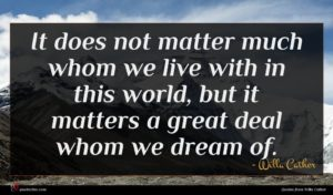 Willa Cather quote : It does not matter ...