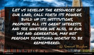 W. Somerset Maugham quote : Let us develop the ...