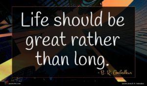 B. R. Ambedkar quote : Life should be great ...