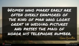 Anna Quindlen quote : Women who marry early ...
