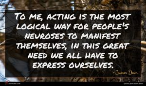 James Dean quote : To me acting is ...