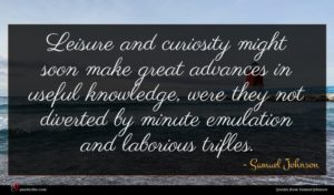Samuel Johnson quote : Leisure and curiosity might ...