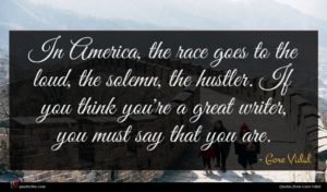 Gore Vidal quote : In America the race ...