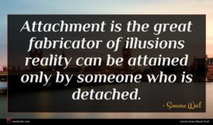 Simone Weil quote : Attachment is the great ...