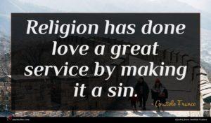 Anatole France quote : Religion has done love ...
