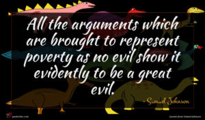 Samuel Johnson quote : All the arguments which ...