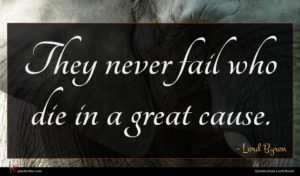 Lord Byron quote : They never fail who ...