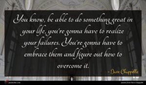 Dave Chappelle quote : You know be able ...