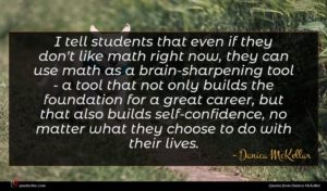 Danica McKellar quote : I tell students that ...