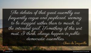 Alexis de Tocqueville quote : The debates of that ...