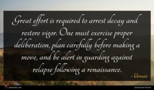 Horace quote : Great effort is required ...