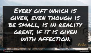 Pindar quote : Every gift which is ...