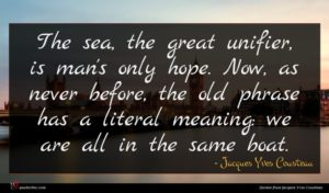 Jacques Yves Cousteau quote : The sea the great ...
