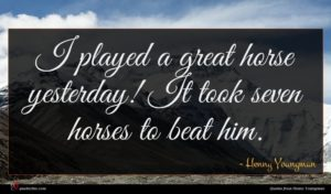 Henny Youngman quote : I played a great ...