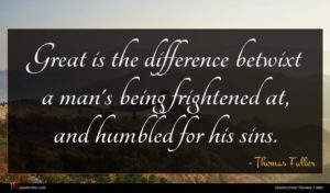 Thomas Fuller quote : Great is the difference ...