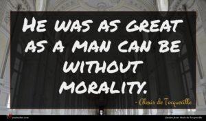 Alexis de Tocqueville quote : He was as great ...