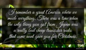 Cher quote : I remember a great ...