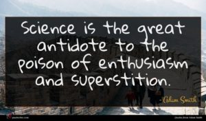 Adam Smith quote : Science is the great ...