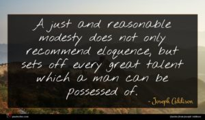 Joseph Addison quote : A just and reasonable ...