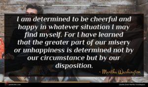 Martha Washington quote : I am determined to ...