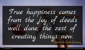 Antoine de Saint-Exupery quote : True happiness comes from ...