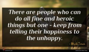 Mark Twain quote : There are people who ...