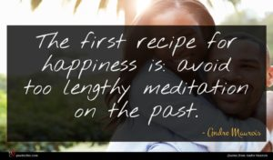Andre Maurois quote : The first recipe for ...