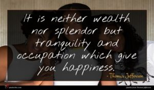 Thomas Jefferson quote : It is neither wealth ...