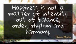 Thomas Merton quote : Happiness is not a ...