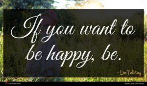 Leo Tolstoy quote : If you want to ...