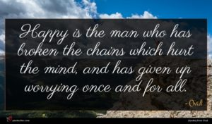 Ovid quote : Happy is the man ...