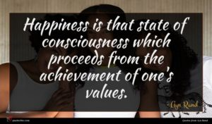 Ayn Rand quote : Happiness is that state ...