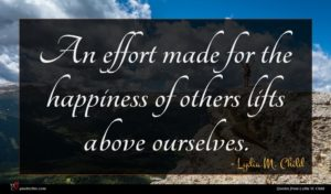 Lydia M. Child quote : An effort made for ...