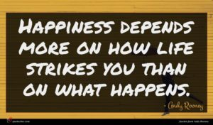 Andy Rooney quote : Happiness depends more on ...
