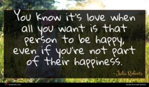 Julia Roberts quote : You know it's love ...