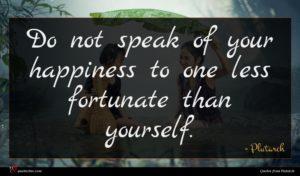 Plutarch quote : Do not speak of ...