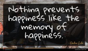 Andre Gide quote : Nothing prevents happiness like ...