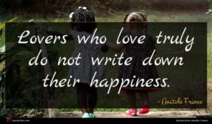 Anatole France quote : Lovers who love truly ...