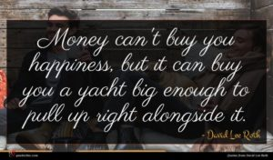 David Lee Roth quote : Money can't buy you ...