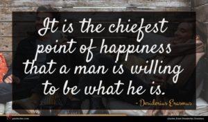 Desiderius Erasmus quote : It is the chiefest ...