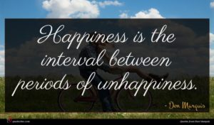 Don Marquis quote : Happiness is the interval ...