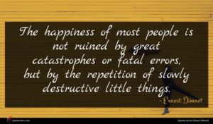 Ernest Dimnet quote : The happiness of most ...