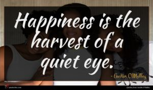 Austin O'Malley quote : Happiness is the harvest ...
