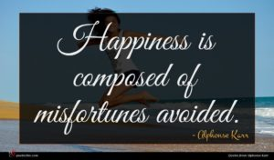 Alphonse Karr quote : Happiness is composed of ...