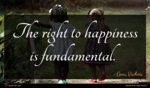 Anna Pavlova quote : The right to happiness ...